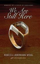 We are still here : memoirs of a child of survivors