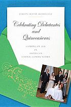 Celebrating debutantes and quinceañeras : coming of age in American ethnic communities