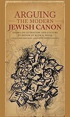 Arguing the modern Jewish canon : essays on literature and culture in honor of Ruth R. Wisse