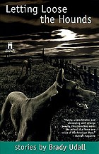 Letting loose the hounds : stories /by Brady Udall