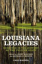 Louisiana legacies : readings in the history of the Pelican State