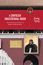 A Confucian constitutional order : how China's ancient past can shape its political future