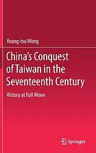 China's conquest of Taiwan in the seventeenth century : victory at full moon
