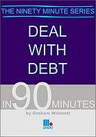Deal with debt in 90 minutes : the essential survival guide