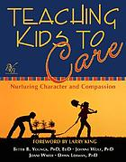 Teaching kids to care : nurturing character and compassion