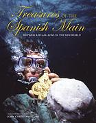 Treasures of the Spanish Main : shipwrecked galleons in the New World