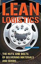 Lean logistics : the nuts and bolts of delivering materials and goods