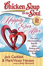 Chicken soup for the soul : happily ever after : fun and heartwarming stories about finding and enjoying your mate : our 101 best stories
