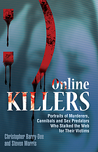 Online killers : portraits of murderers, cannibals and sex predators who stalked the web for their victims