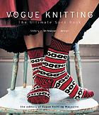 Vogue knitting the ultimate sock book : history, technique, design