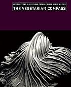 The vegetarian compass : new directions in vegetarian cooking