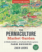 The permaculture market garden : a visual guide to a profitable whole-systems farm business
