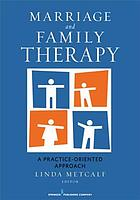 Marriage and family therapy : a practice-oriented approach