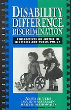 Disability, difference, discrimination : perspectives on justice in bioethics and public policy