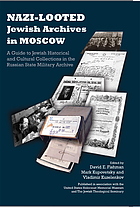 Nazi-looted Jewish archives in Moscow : a guide to Jewish historical and cultural collections in the Russian State Military Archive