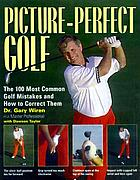 Picture-perfect golf: the 100 most common golf mistakes and how to correct them