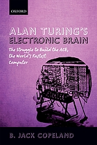 Alan Turing's electronic brain : the struggle to build the ACE, the world's fastest computer