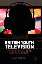 British youth television : transnational teens, industry, genre