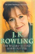 J.K. Rowling : the genius behind Harry Potter