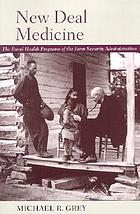 New Deal medicine : the rural health programs of the Farm Security Administration