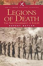 Legions of death : the Nazi enslavement of Europe ; &, Cross of iron : the Nazi enslavement of Western Europe