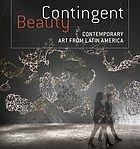 Contingent beauty. Contemporary art from Latin America.