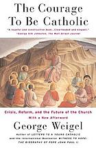 The courage to be Catholic : crisis, reform, and the future of the Church