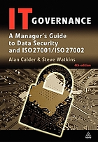 IT governance : a manager's guide to data security and ISO 27001/ISO 27002