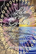Life cycles : your emotional journey to freedom and happiness