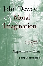 John Dewey and moral imagination : pragmatism in ethics