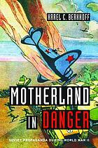 Motherland in danger : Soviet propaganda during World War II