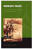 Memory maps : the state and Manchuria in postwar Japan