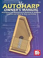 The autoharp owner's manual : everything from maintaining to building an autoharp