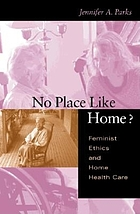 No place like home? : feminist ethics and home health care