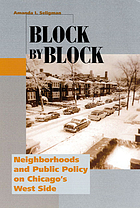 Block by block : neighborhoods and public policy on Chicago's West Side