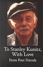 To Stanley Kunitz, with love from poet friends, for his 96th birthday.