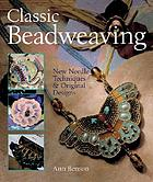 Classic beadweaving : new needle techniques & original designs