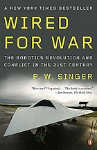 Wired for war : the robotics revolution and conflict in the twenty-first century