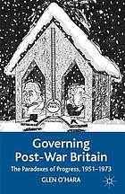 Governing post-war Britain : the paradoxes of progress, 1951-1973