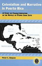 Colonialism and narrative in Puerto Rico : a study of characterization in the novels of Pedro Juan Soto