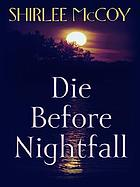 Die before nightfall