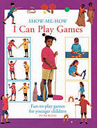I can play games : fun-to-play games for younger children