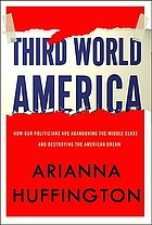 Third World America : how our politicians are abandoning the middle class and betraying the American dream