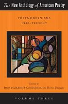 The new anthology of American poetry. Vol. 3, Postmodernisms 1950-present