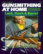 Gunsmithing at home : lock, stock & barrel