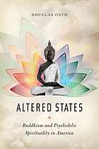 Altered states : Buddhism and psychedelic spirituality in America