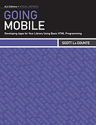 Going mobile : developing apps for your library using basic HTML programming