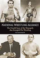 National Wrestling Alliance : the untold story of the monopoly that strangled pro wresting