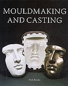 Mouldmaking and casting : a technical manual