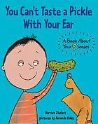 You can't taste a pickle with your ear : a book about your 5 senses